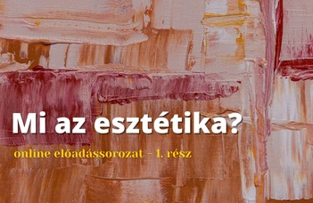 Az Esztétika Tanszék online sorozatának első részében Darida Veronika tart előadást.